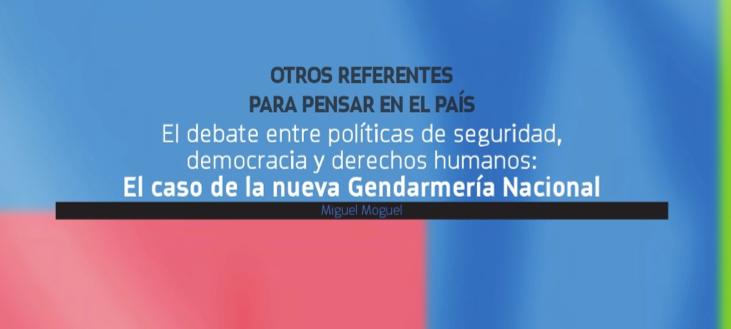 El debate entre políticas de seguridad, democracia y derechos humanos: El Caso de la nueva Gendarmería Nacional