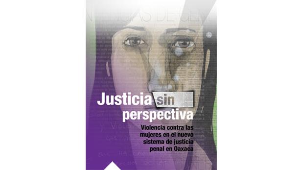 Justicia sin perspectiva: Violencia contra las mujeres en el nuevo sistema de justicia penal en Oaxaca