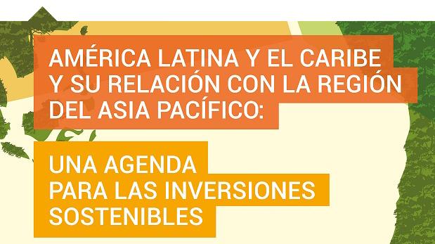 Foro Público  América Latina y el Caribe y su relación con la región del Asia Pacífico:  Una agenda para las inversiones sostenibles