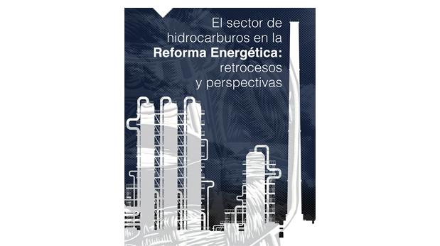 El sector hidrocarburos en la Reforma Energética: retrocesos y perspectivas