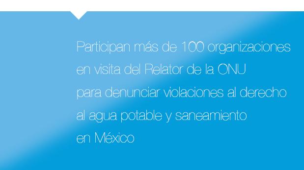 Participan más de 100 organizaciones en visita del Relator de la ONU para denunciar violaciones al derecho al agua potable y saneamiento en México