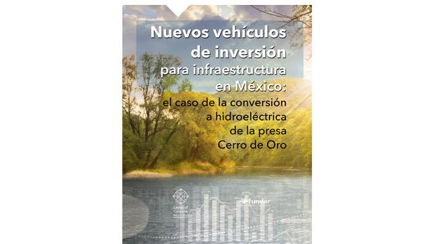 Nuevos vehículos de inversión para infraestructura en México: el caso de la conversión a hidroeléctrica de la presa Cerro de Oro