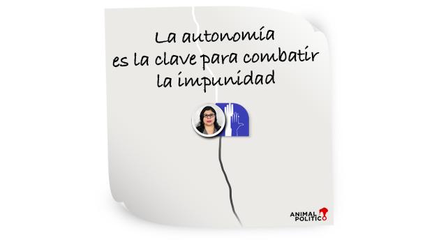 La autonomía es la clave para combatir la impunidad