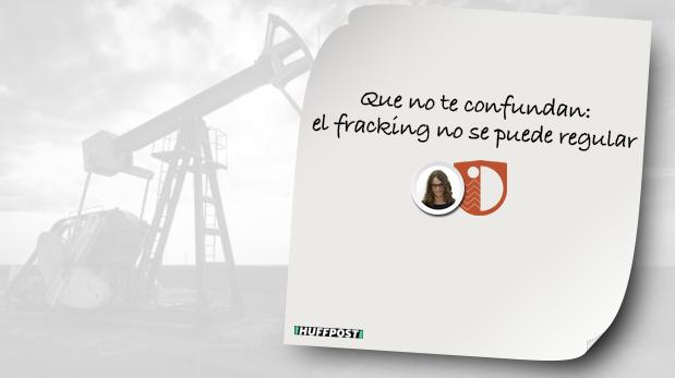 Que no te confundan: el fracking no se puede regular