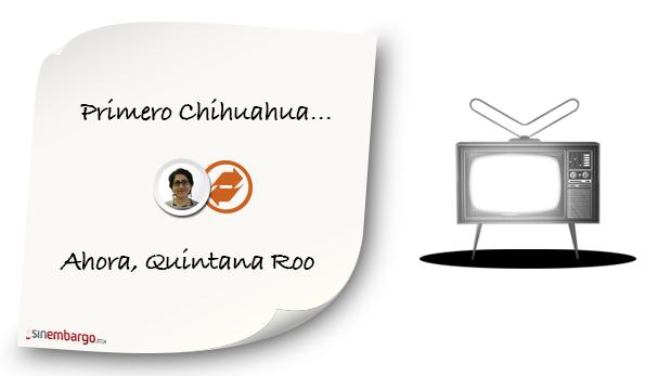 Primero Chihuahua… Ahora, Quintana Roo