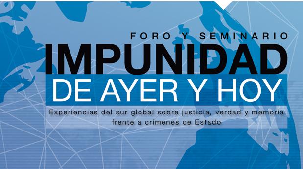 """FORO Y SEMINARIO: """"Impunidad de ayer y hoy:"""
